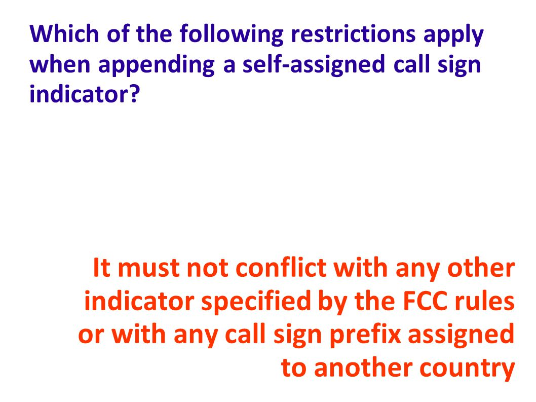 Which of the following restrictions apply when appending a self-assigned call sign indicator.