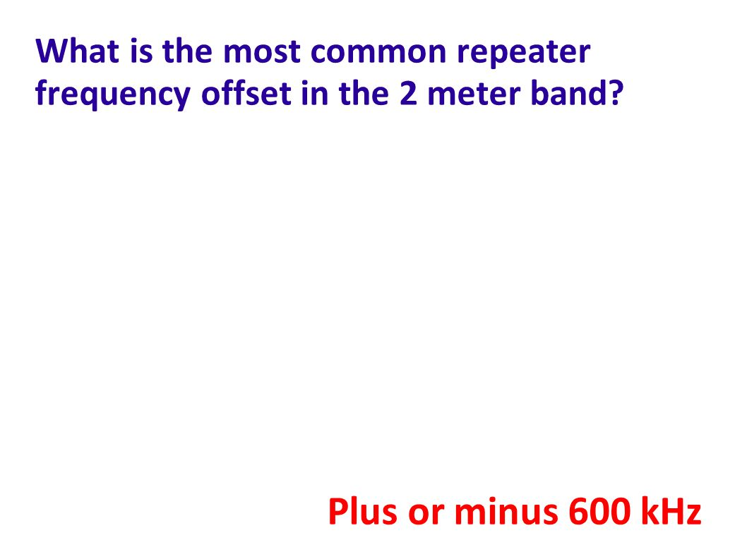 What is the most common repeater frequency offset in the 2 meter band? Plus or minus 600 kHz