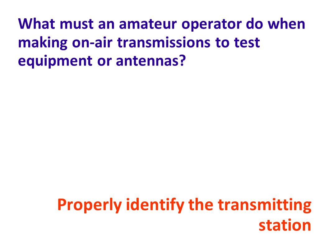 What must an amateur operator do when making on-air transmissions to test equipment or antennas.