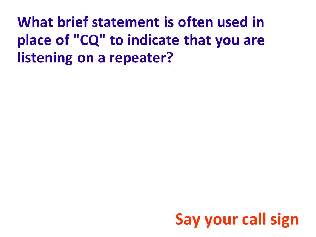 What brief statement is often used in place of CQ to indicate that you are listening on a repeater.