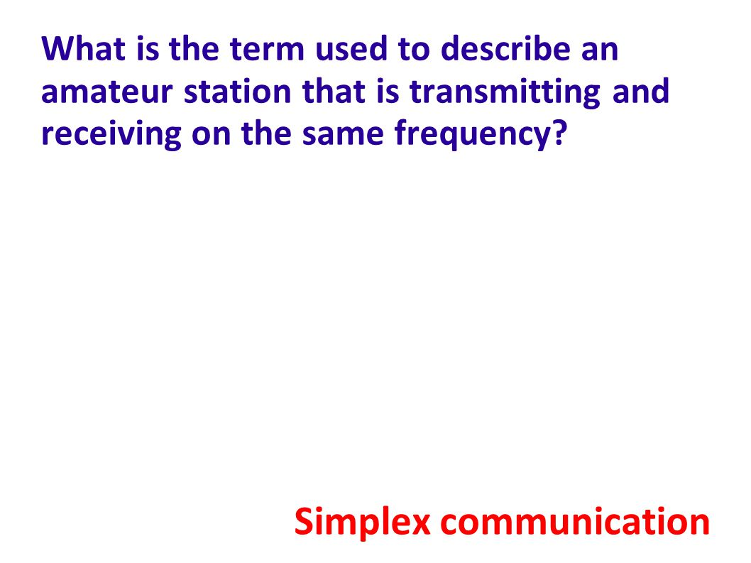 What is the term used to describe an amateur station that is transmitting and receiving on the same frequency.