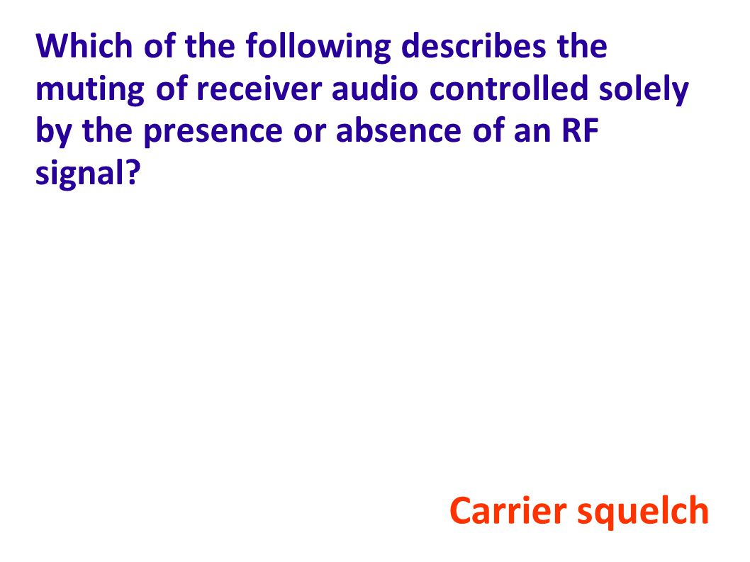 Which of the following describes the muting of receiver audio controlled solely by the presence or absence of an RF signal.
