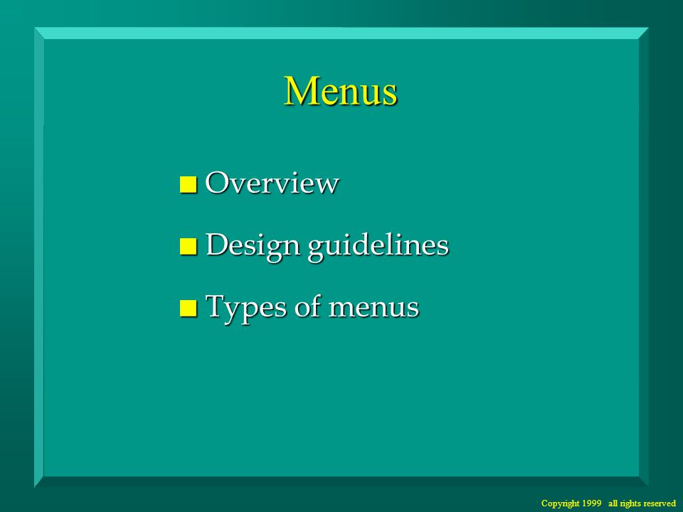 Copyright 1999 all rights reserved Menus n Overview n Design guidelines n Types of menus
