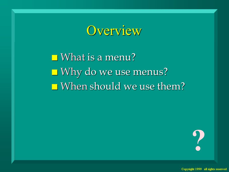 Copyright 1999 all rights reserved What is a Menu.