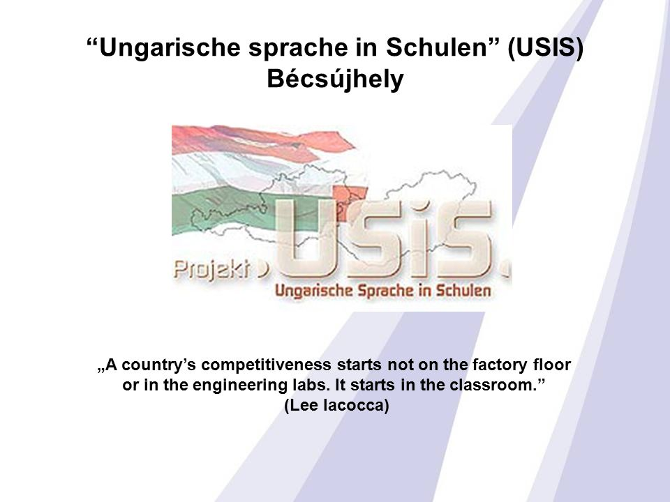 """Ungarische sprache in Schulen"" (USIS) Bécsújhely ""A country's competitiveness starts not on the factory floor or in the engineering labs. It starts i"