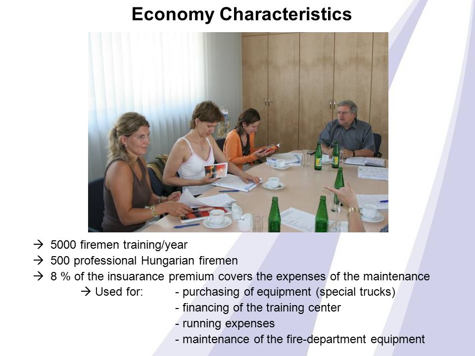 Economy Characteristics  5000 firemen training/year  500 professional Hungarian firemen  8 % of the insuarance premium covers the expenses of the m