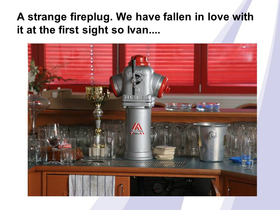 A strange fireplug. We have fallen in love with it at the first sight so Ivan....