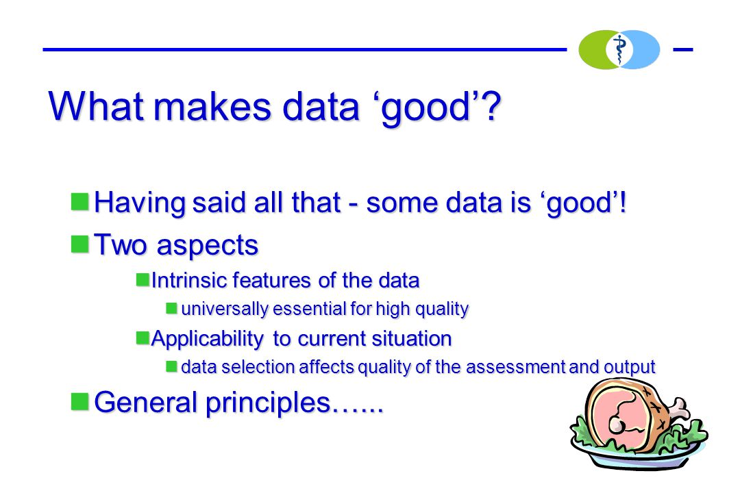 What makes data 'good'. Having said all that - some data is 'good'.