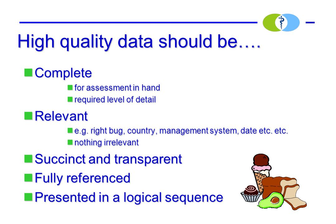 High quality data should be…. Complete Complete for assessment in hand for assessment in hand required level of detail required level of detail Releva