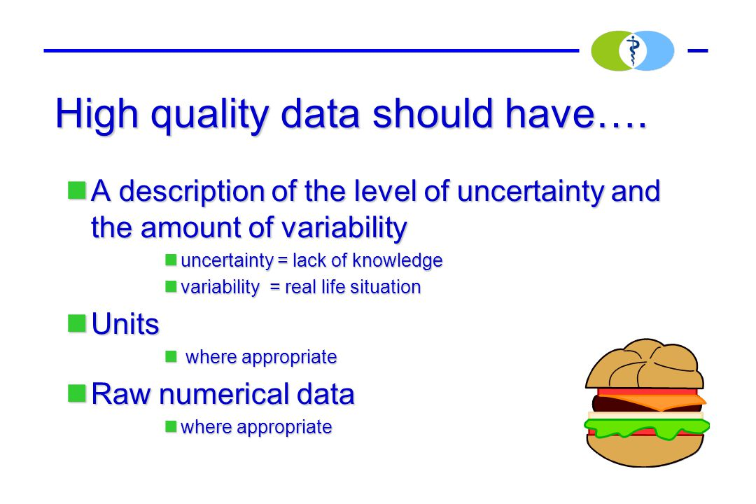 High quality data should have….