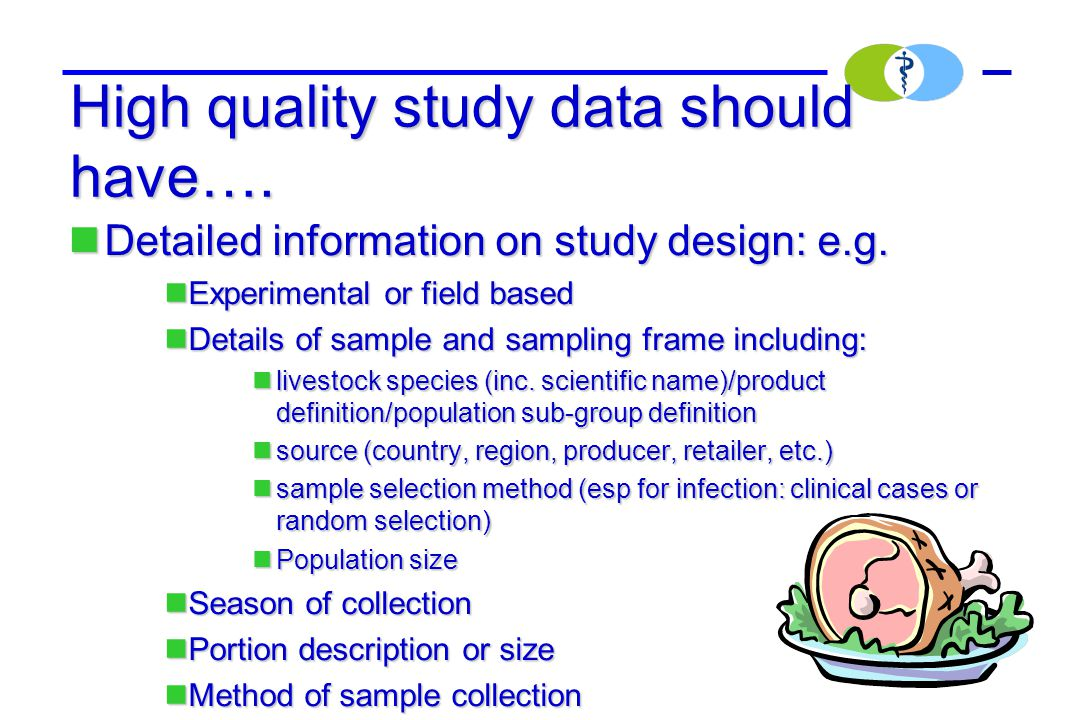 High quality study data should have…. Detailed information on study design: e.g. Detailed information on study design: e.g. Experimental or field base