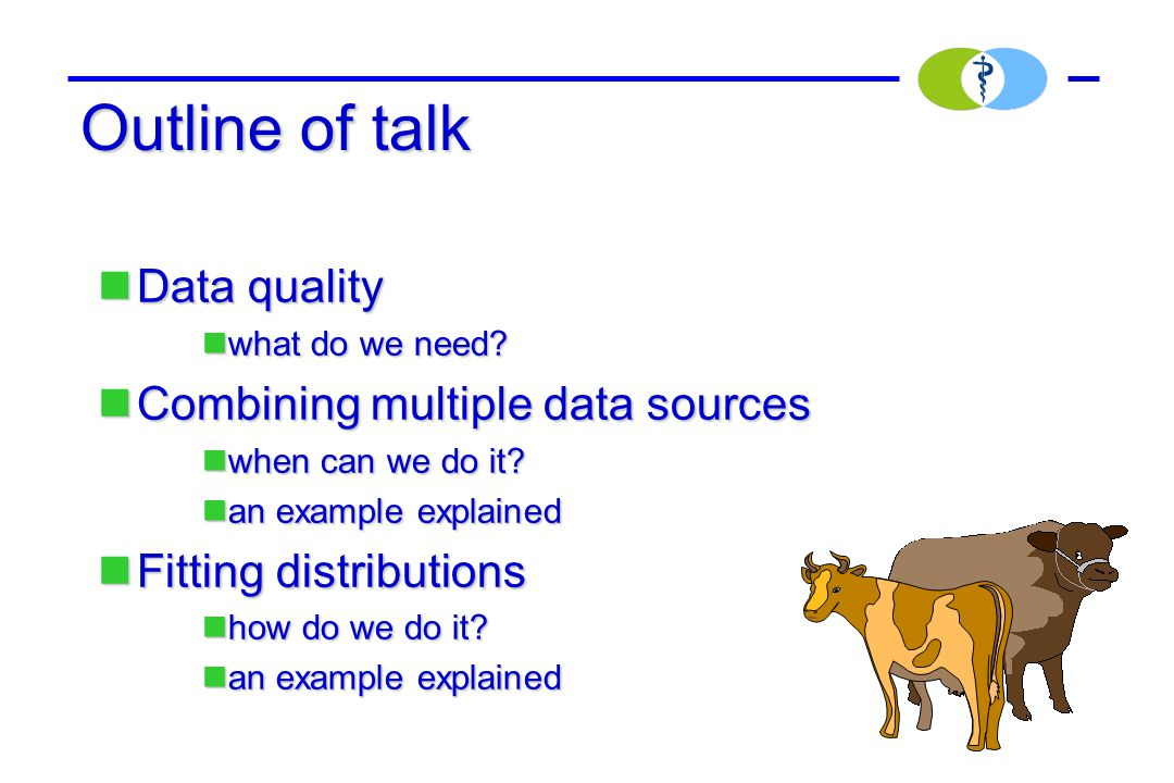 Outline of talk Data quality Data quality what do we need? what do we need? Combining multiple data sources Combining multiple data sources when can w