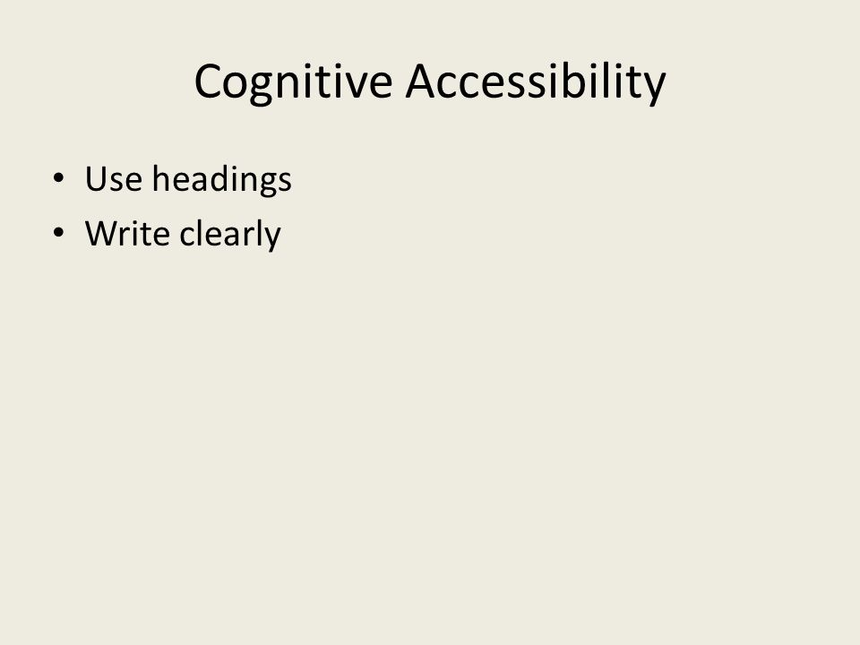 Cognitive Accessibility Use headings Write clearly