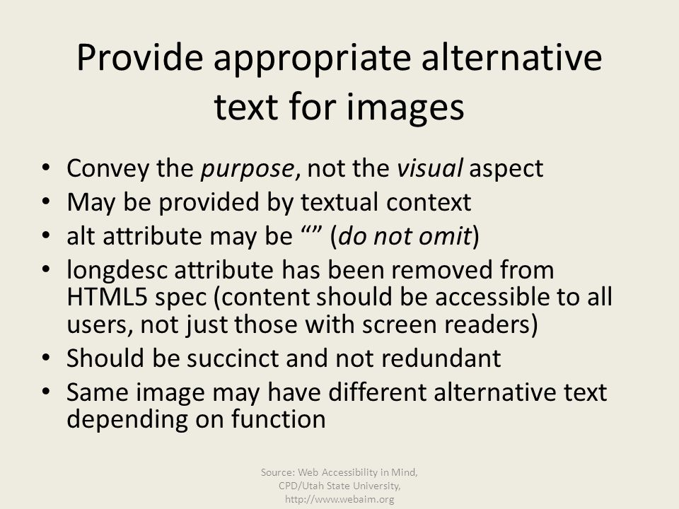 "Provide appropriate alternative text for images Convey the purpose, not the visual aspect May be provided by textual context alt attribute may be """" ("