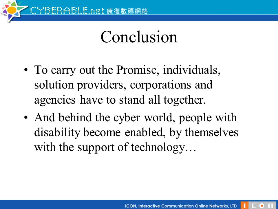Conclusion To carry out the Promise, individuals, solution providers, corporations and agencies have to stand all together. And behind the cyber world