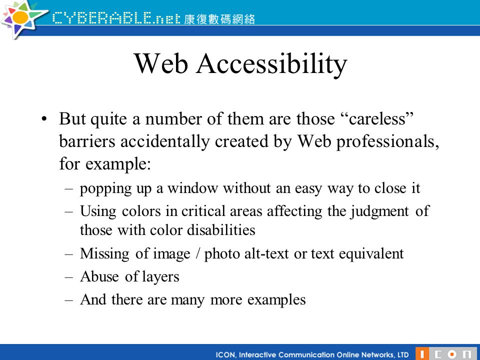 """Web Accessibility But quite a number of them are those """"careless"""" barriers accidentally created by Web professionals, for example: –popping up a windo"""