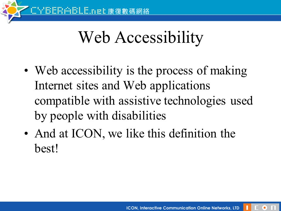 Web Accessibility Web accessibility is the process of making Internet sites and Web applications compatible with assistive technologies used by people