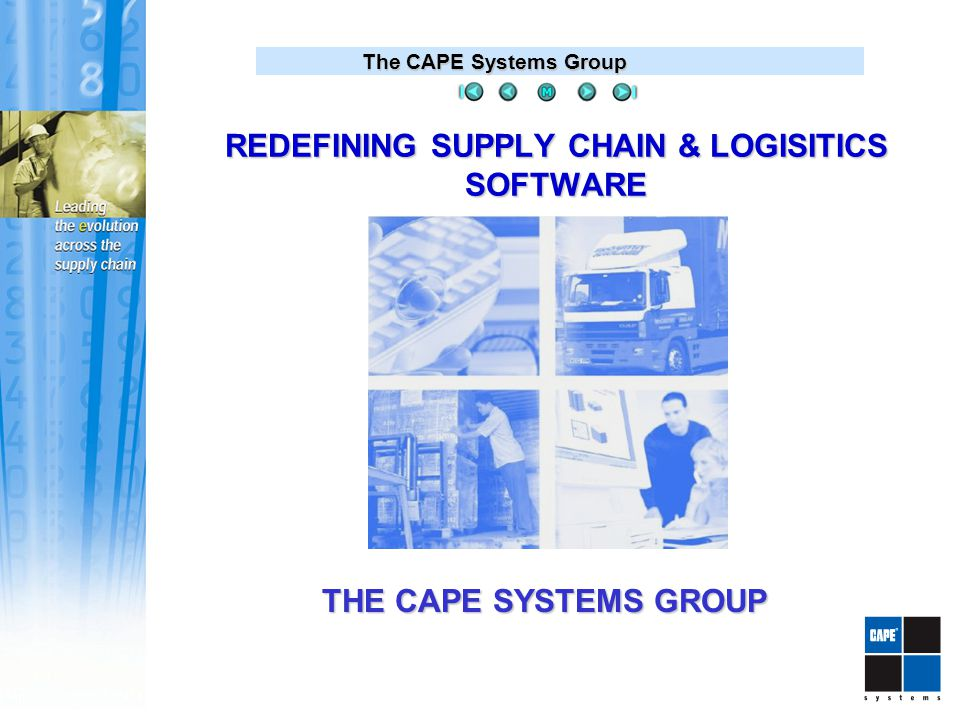 The CAPE Systems Group THE CAPE SYSTEMS GROUP REDEFINING SUPPLY CHAIN & LOGISITICS SOFTWARE