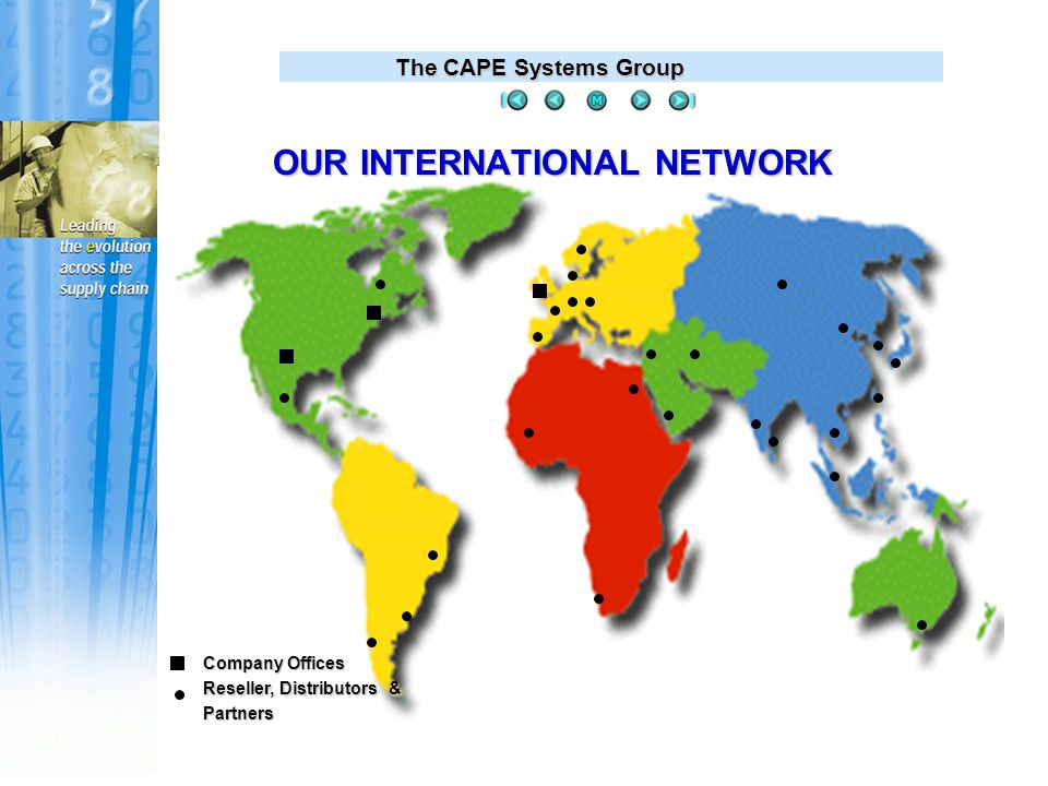The CAPE Systems Group Company Offices Reseller, Distributors & Partners OUR INTERNATIONAL NETWORK