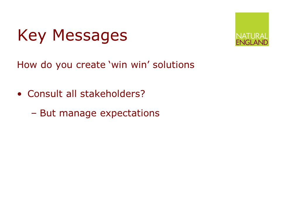 Key Messages How do you create 'win win' solutions Consult all stakeholders.