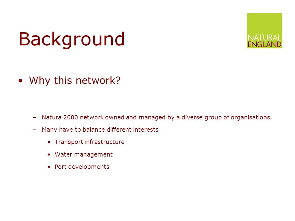 Why this network. –Natura 2000 network owned and managed by a diverse group of organisations.