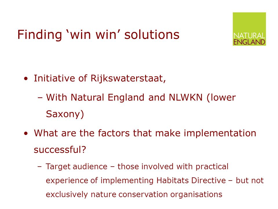 Finding 'win win' solutions Initiative of Rijkswaterstaat, –With Natural England and NLWKN (lower Saxony) What are the factors that make implementation successful.