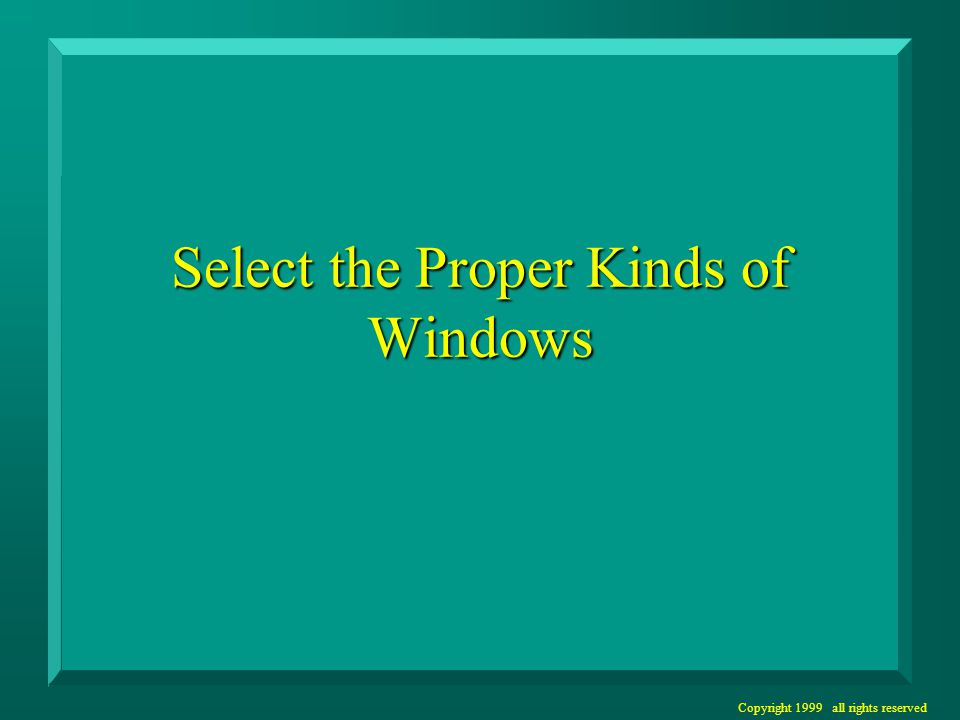 Copyright 1999 all rights reserved Sizing Windows n Large enough to – Contain expected information – Avoid hiding important information – Avoid crowding n Otherwise, as small as possible.