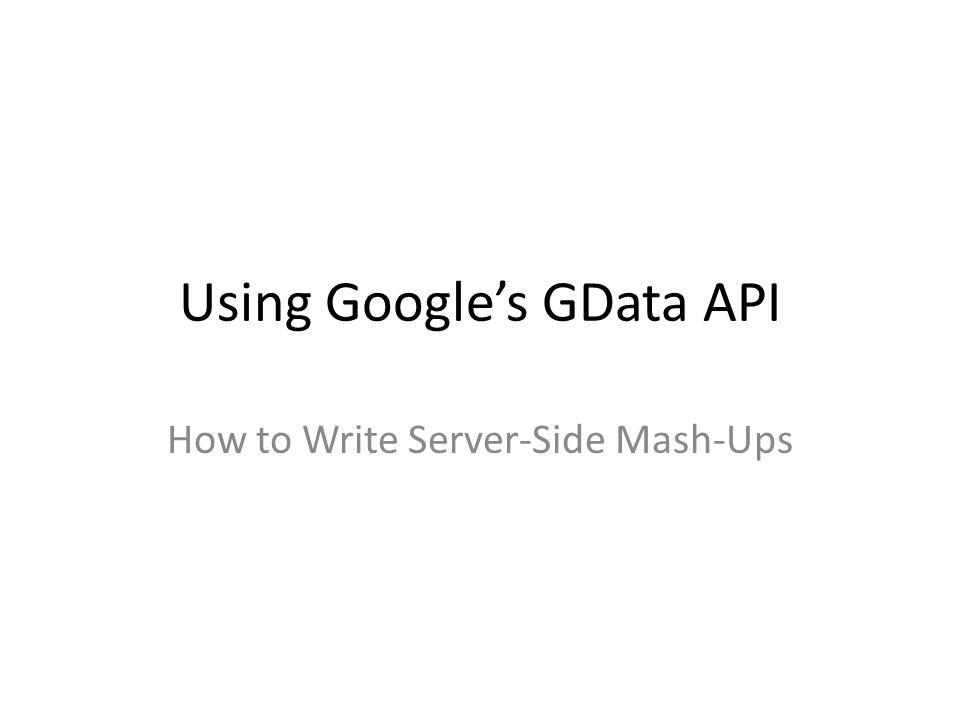 Using Google's GData API How to Write Server-Side Mash-Ups