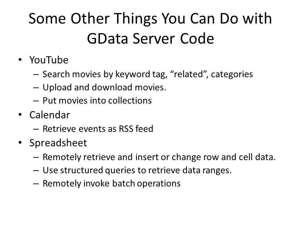 """Some Other Things You Can Do with GData Server Code YouTube – Search movies by keyword tag, """"related"""", categories – Upload and download movies. – Put"""