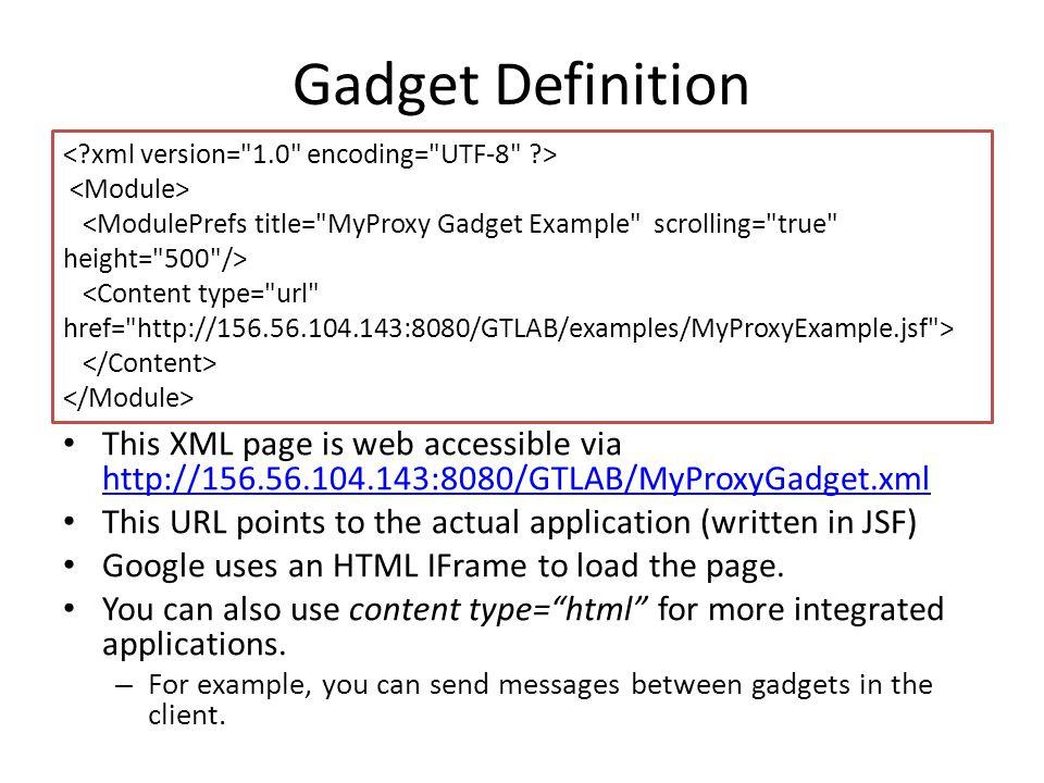 Gadget Definition This XML page is web accessible via http://156.56.104.143:8080/GTLAB/MyProxyGadget.xml http://156.56.104.143:8080/GTLAB/MyProxyGadge