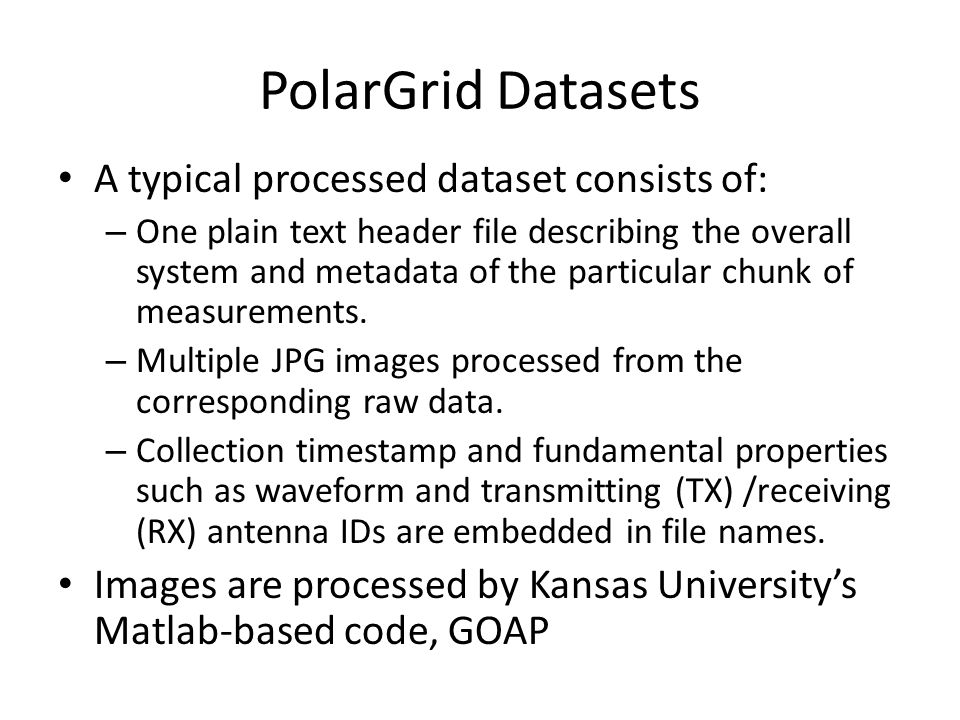 PolarGrid Datasets A typical processed dataset consists of: – One plain text header file describing the overall system and metadata of the particular chunk of measurements.