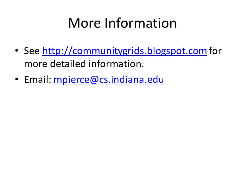 More Information See http://communitygrids.blogspot.com for more detailed information.http://communitygrids.blogspot.com Email: mpierce@cs.indiana.edu