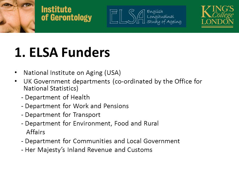 1. ELSA Funders National Institute on Aging (USA) UK Government departments (co-ordinated by the Office for National Statistics) - Department of Healt
