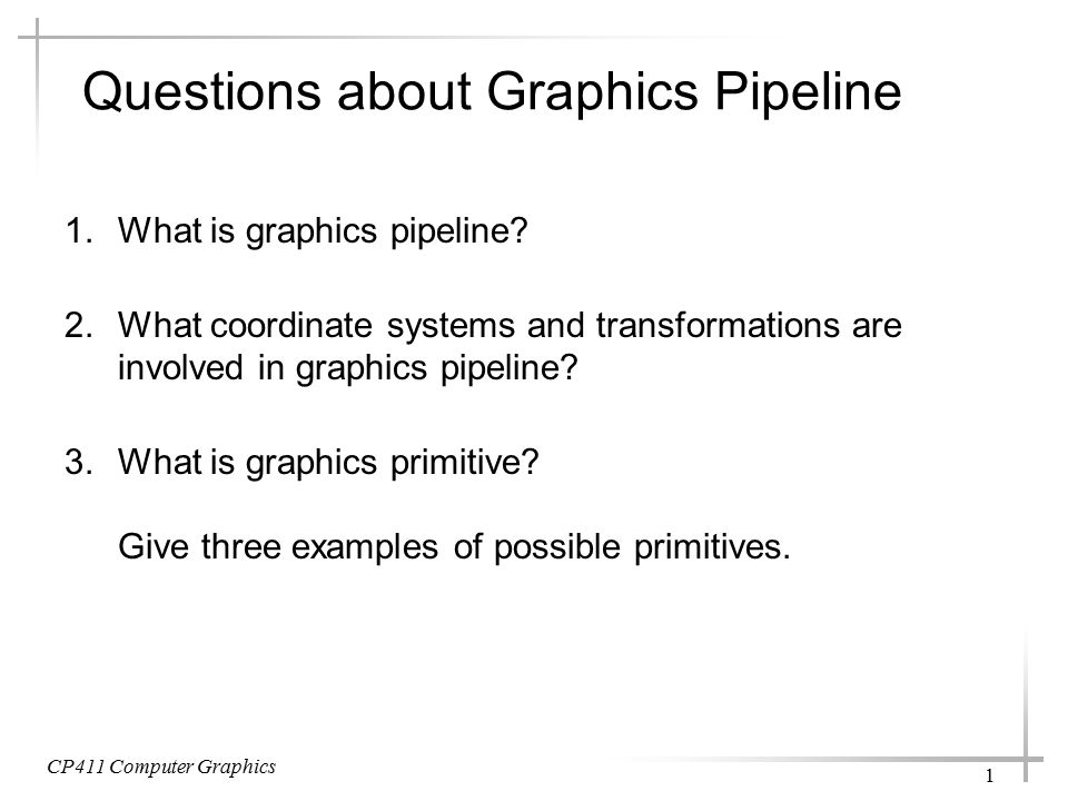 Questions about Graphics Pipeline 1.What is graphics pipeline.