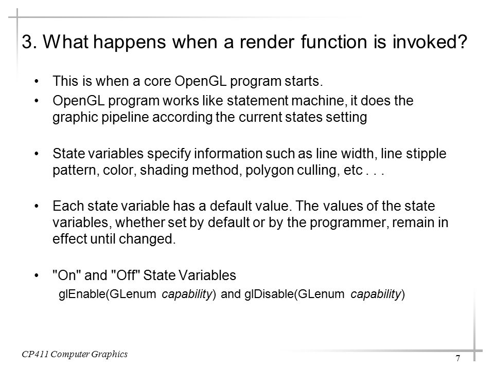CP411 Computer Graphics 8 Mode State Variables –Mode state variables require commands specific to the state variable being accessed in order to change its value.