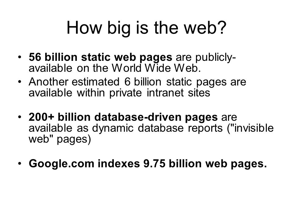 How big is the web. 56 billion static web pages are publicly- available on the World Wide Web.