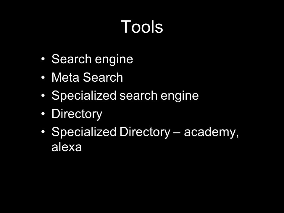 Tools Search engine Meta Search Specialized search engine Directory Specialized Directory – academy, alexa