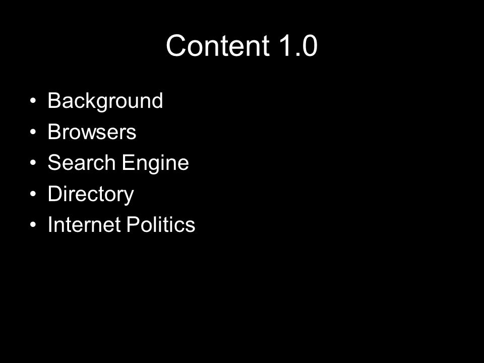 Content 1.0 Background Browsers Search Engine Directory Internet Politics