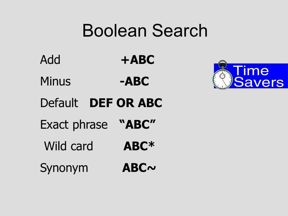 Boolean Search Add +ABC Minus -ABC Default DEF OR ABC Exact phrase ABC Wild card ABC* Synonym ABC~