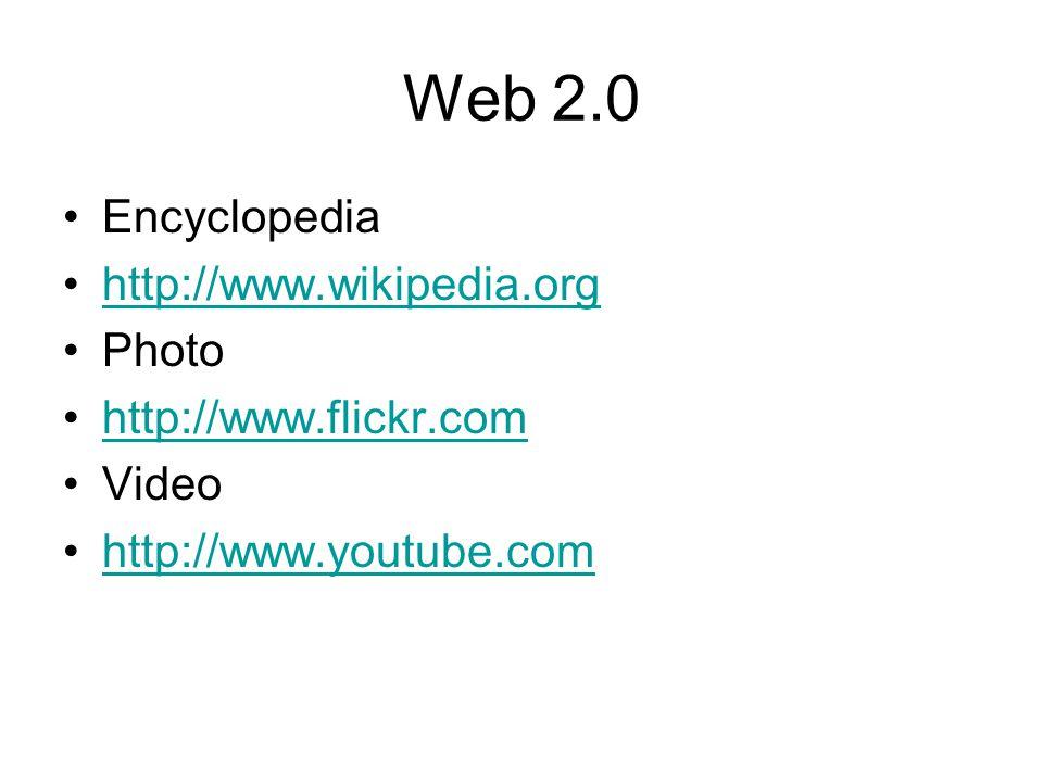 Web 2.0 Encyclopedia http://www.wikipedia.org Photo http://www.flickr.com Video http://www.youtube.com
