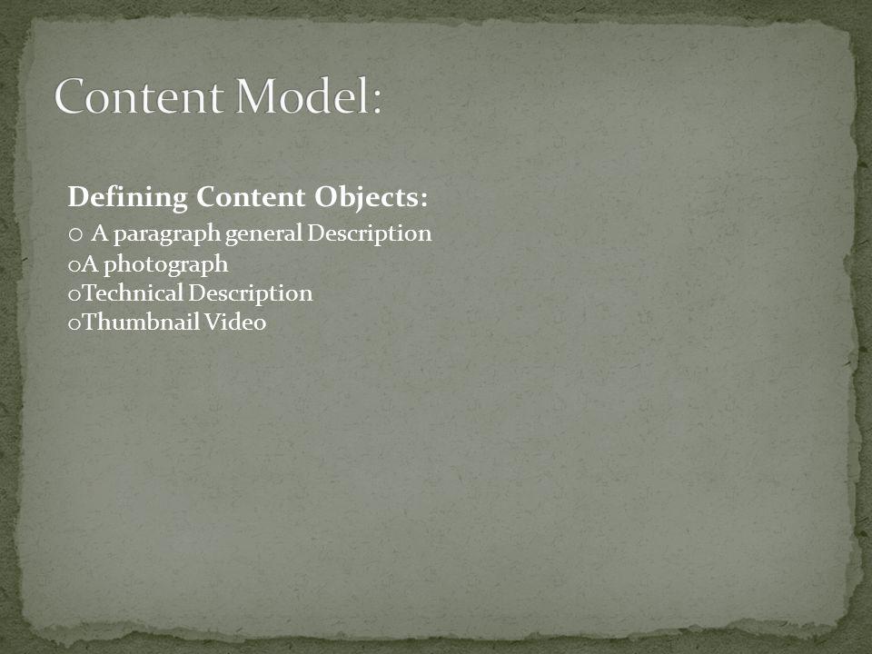 Defining Content Objects: o A paragraph general Description o A photograph o Technical Description o Thumbnail Video