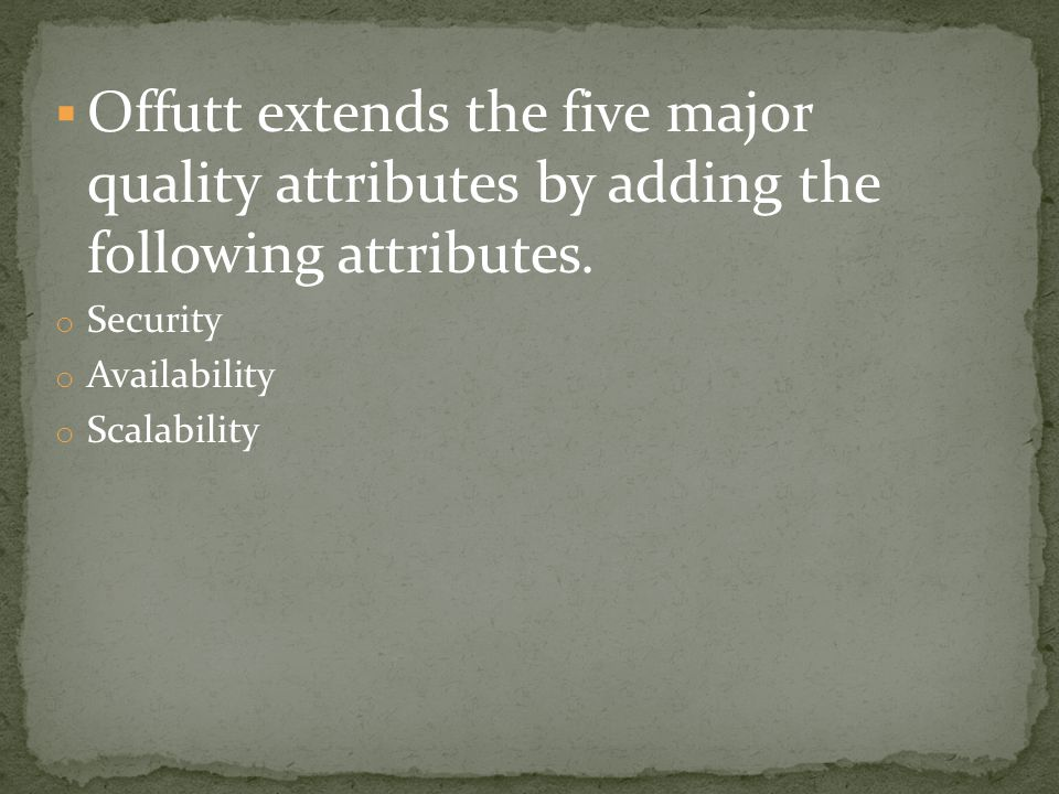  Offutt extends the five major quality attributes by adding the following attributes.
