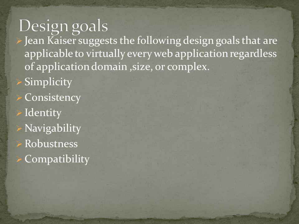  Jean Kaiser suggests the following design goals that are applicable to virtually every web application regardless of application domain,size, or complex.