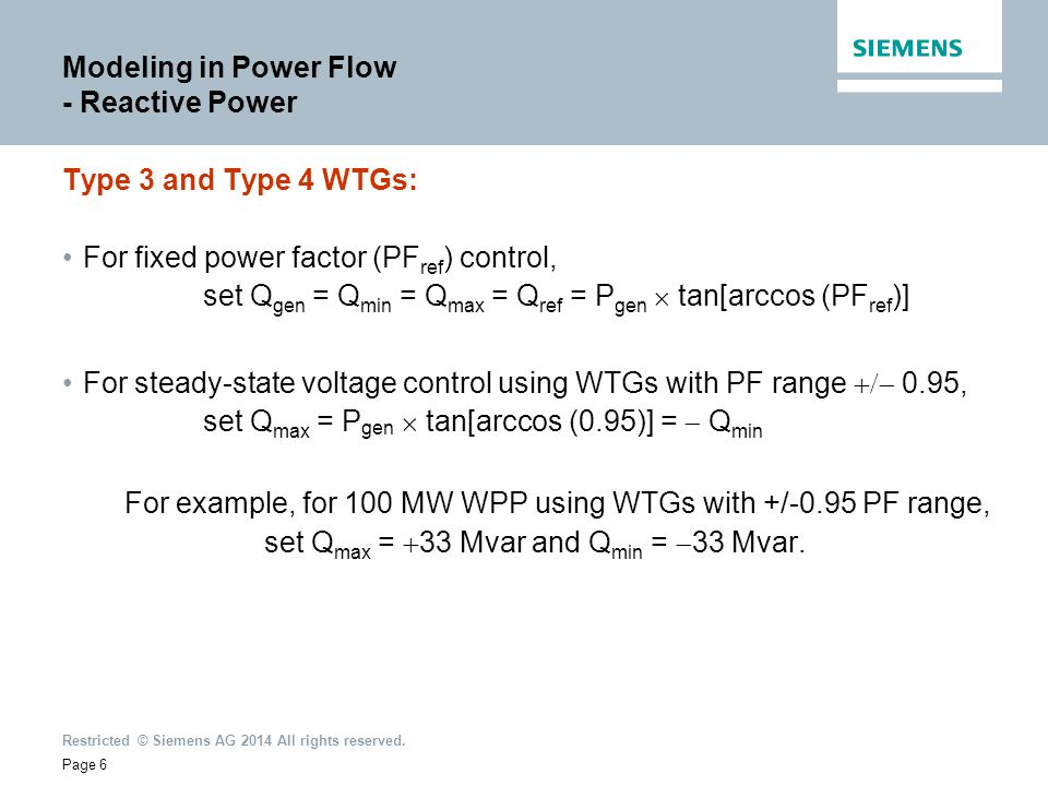 Restricted © Siemens AG 2014 All rights reserved. Modeling in Power Flow - Reactive Power Type 3 and Type 4 WTGs: For fixed power factor (PF ref ) con