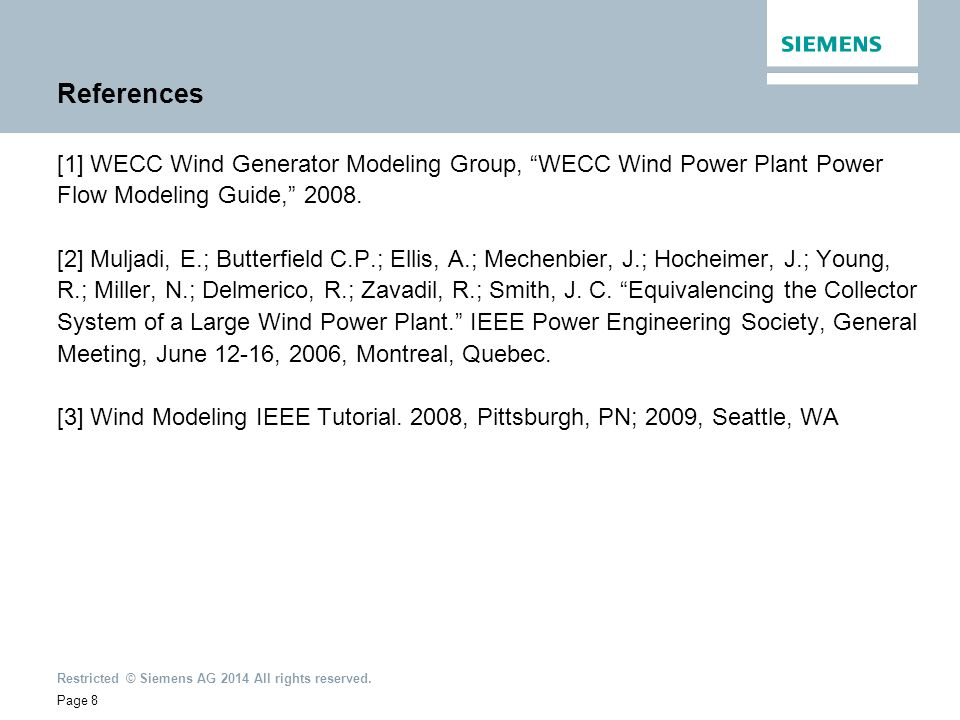 "Restricted © Siemens AG 2014 All rights reserved. References [1] WECC Wind Generator Modeling Group, ""WECC Wind Power Plant Power Flow Modeling Guide,"