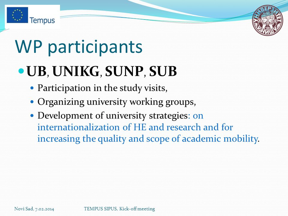 WP participants UB, UNIKG, SUNP, SUB Participation in the study visits, Organizing university working groups, Development of university strategies: on internationalization of HE and research and for increasing the quality and scope of academic mobility.