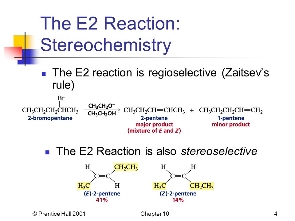 © Prentice Hall 2001Chapter 104 The E2 Reaction: Stereochemistry The E2 reaction is regioselective (Zaitsev's rule) The E2 Reaction is also stereoselective