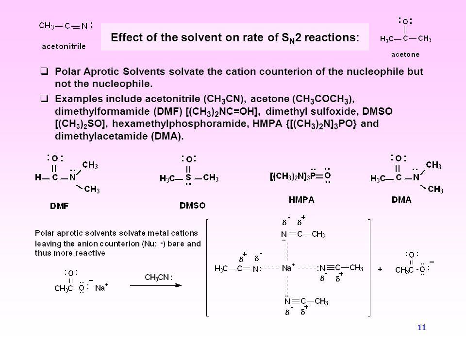 12 Non polar solvents (benzene, carbon tetrachloride, hexane, etc.) do not solvate or stabilize nucleophiles.