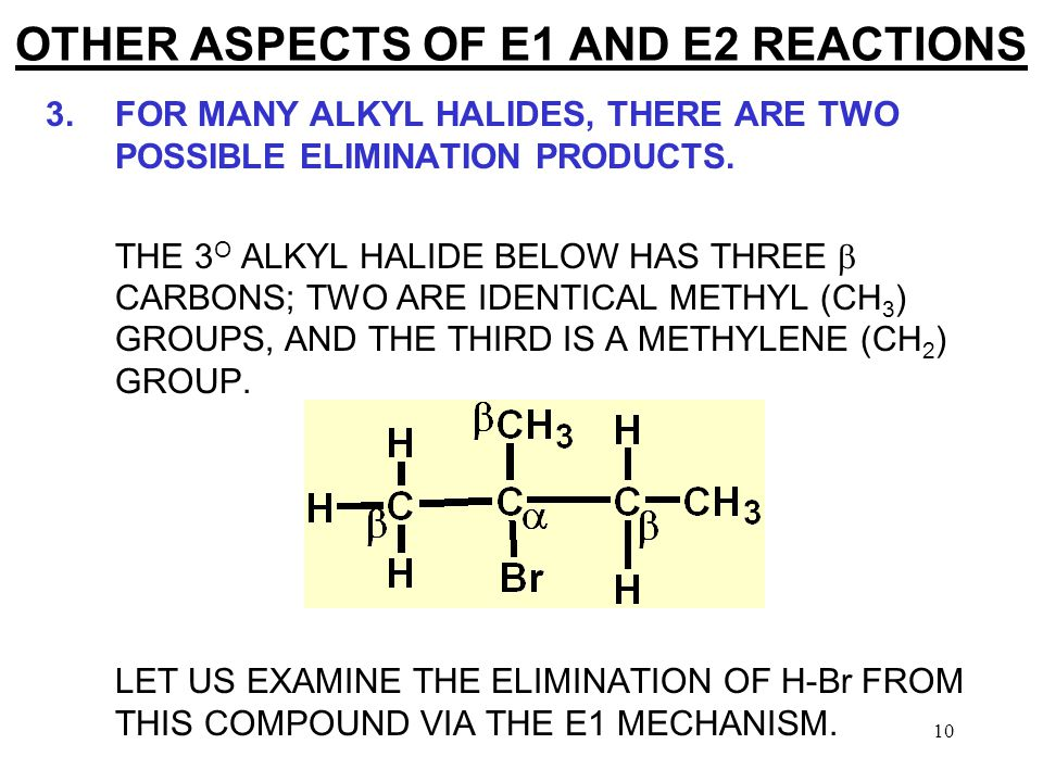 10 OTHER ASPECTS OF E1 AND E2 REACTIONS 3.FOR MANY ALKYL HALIDES, THERE ARE TWO POSSIBLE ELIMINATION PRODUCTS.