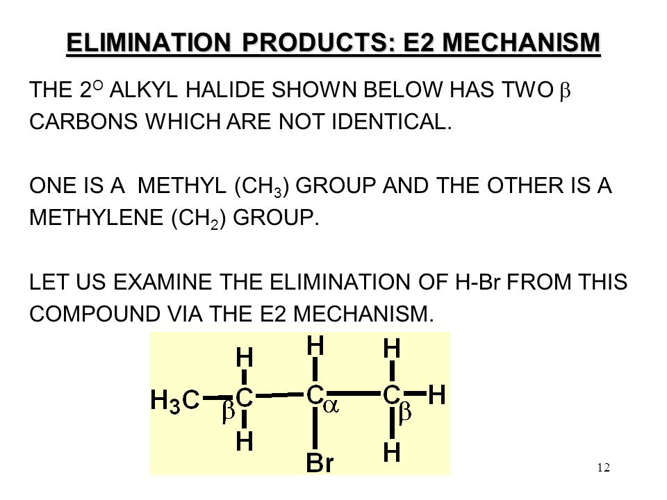 12 ELIMINATION PRODUCTS: E2 MECHANISM THE 2 O ALKYL HALIDE SHOWN BELOW HAS TWO  CARBONS WHICH ARE NOT IDENTICAL.